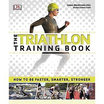 The Triathlon Training Book by DK - James Beckinsale - 9780241229774