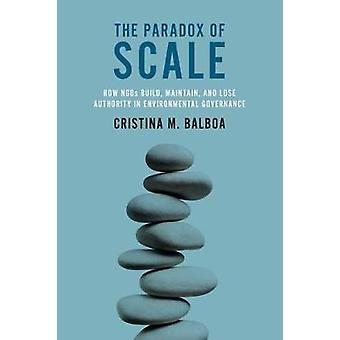 The Paradox of Scale - How NGOs Build - Maintain - and Lose Authority