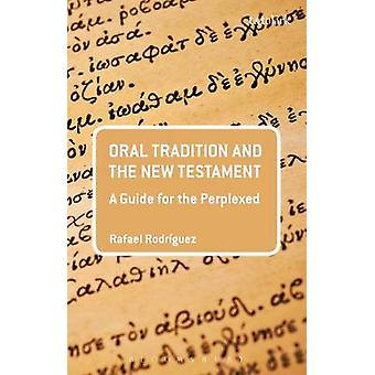Oral Tradition and the New Testament - A Guide for the Perplexed by Ra