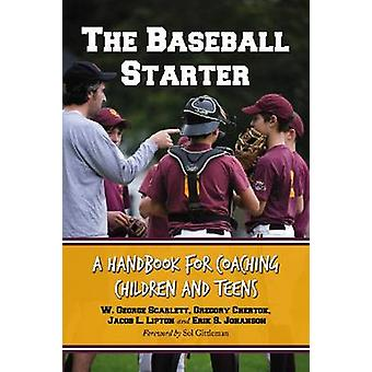 The Baseball Starter - A Handbook for Coaching Children and Teens by W