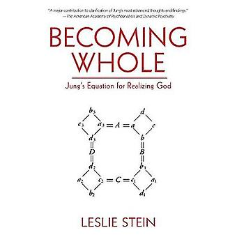 Becoming Whole - Jung's Equation for Realizing God by Becoming Whole -