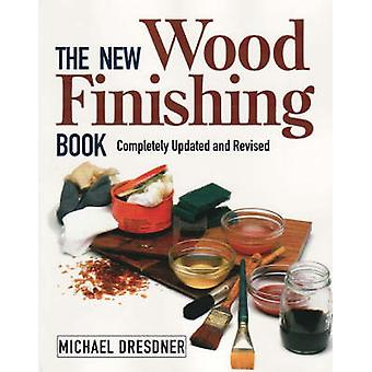The New Woodfinishing Book (2nd Revised edition) by Michael Dresdner