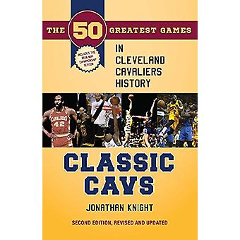 Classic Cavs - The 50 Greatest Games in Cleveland Cavaliers History by