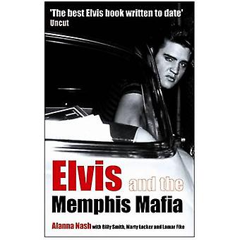 Elvis and the Memphis Mafia by Alanna Nash - Billy Smith - Marty Lack