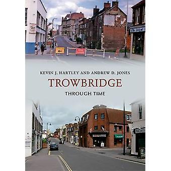 Trowbridge gjennom tid av Kevin J. Hartley - Andrew D. Jones - 97818
