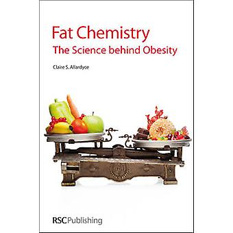 Fat Chemistry - The Science Behind Obesity by Claire S Allardyce - 978