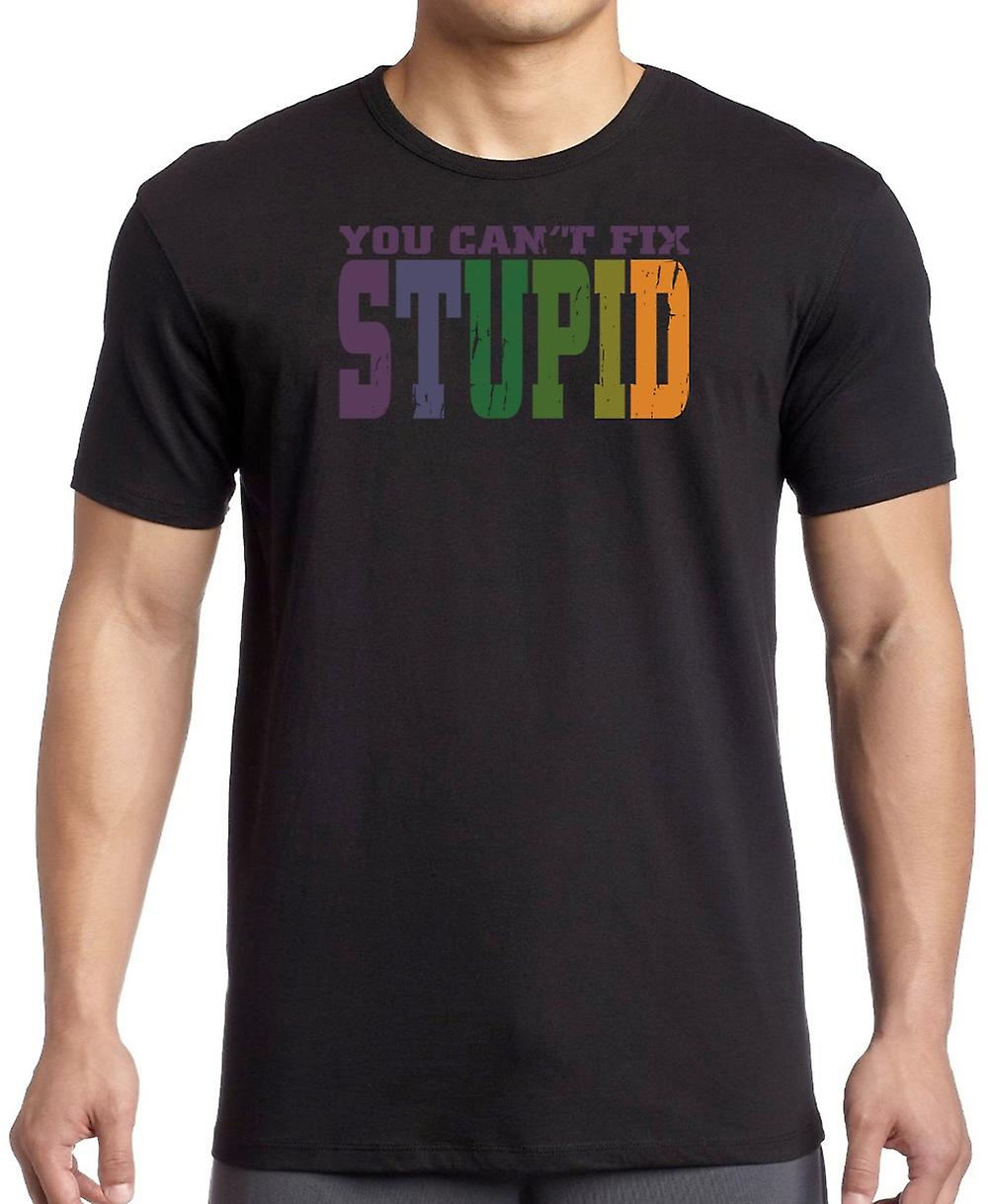You Cant Fix Stupid - Funny Crude T Shirt