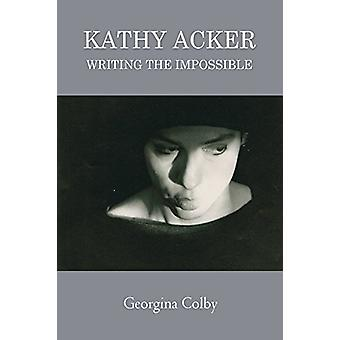Kathy Acker - Writing the Impossible by Georgina Colby - 9781474431545