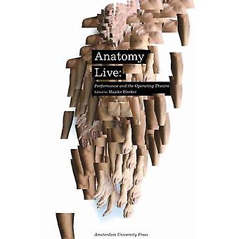 Anatomy Live - Performance and the Operating Theatre by Maaike Bleeker