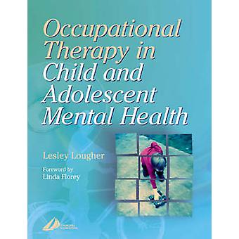 Occupational Therapy for Child and Adolescent Mental Health by Lesley