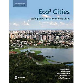 Eco2 Cities - Ecological Cities as Economic Cities by Hiroaksi Suzuki