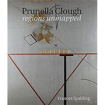 Prunella Clough - Regions Unmapped (New edition) by Frances Spalding -