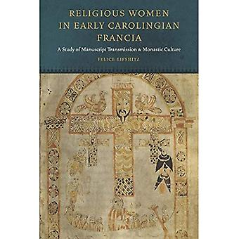 Religious Women in Early Carolingian Francia: A Study of Manuscript Transmission and Monastic Culture (Fordham...