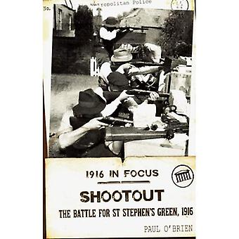 Shootout:: The Battle for St Stephen's Green, 1916 (1916 in Focus)