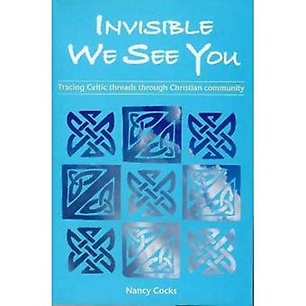 Invisible We See You: Tracing Celtic Threads Through Christian Community