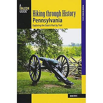 Hiking through History Pennsylvania: Exploring the State's Past by Trail
