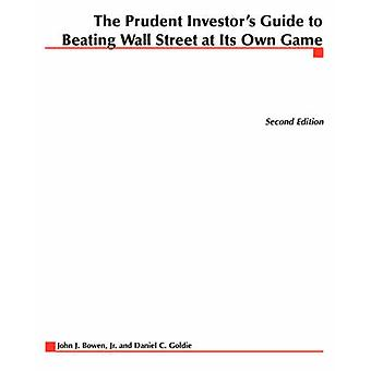 The Prudent  Investors Guide to Beating Wall Street at Its Own Game by Bowen & John J.