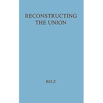 Rekonstruktion der Union Theorie und Politik während des Bürgerkrieges von & Herman Belz