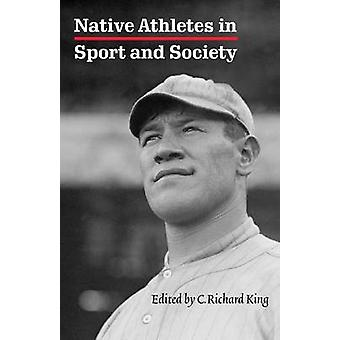 Native Athletes in Sport and Society by King & C. Richard