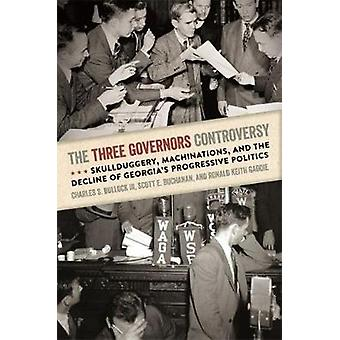The Three Governors Controversy Skullduggery Machinations and the Decline of Georgias Progressive Politics by Bullock III & Charles S.