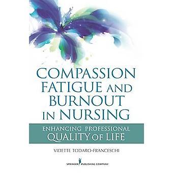 Fatigue de la compassion et l'épuisement professionnel en soins infirmiers améliorant la qualité de la vie professionnelle par TodaroFranceschi & Vidette