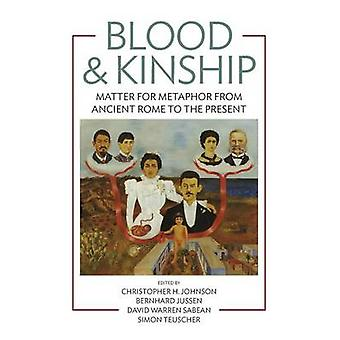 Blood and Kinship Matter for Metaphor from Ancient Rome to the Present by Johnson & Christopher H.