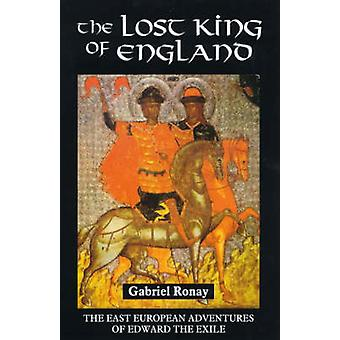 Lost King of England The East European Adventures of Edward the Exile Revised by Ronay & Gabriel