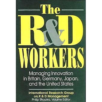 The Rd Workers Managing Innovation in Britain Germany Japan and the United States by Shapira & Philip