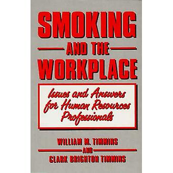Smoking and the Workplace Issues and Answers for Human Resources Professionals by Timmins & William M.