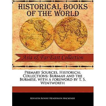 Primäre Quellen historische Sammlungen Burmah und die Burmesen mit einem Vorwort von T. S. Wentworth von Robert Henderson Mackenzie & Kenneth