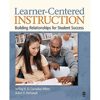 LearnerCentered Instruction Building Relationships for Student Success by CorneliusWhite & Jeffrey H. D.