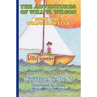 The Adventures of Will W. Wilson Book One Wills Traveler by Dr Z