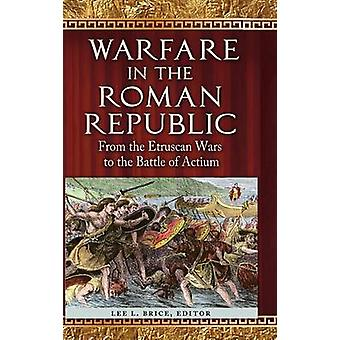 Warfare in the Roman Republic From the Etruscan Wars to the Battle of Actium by Brice & Lee