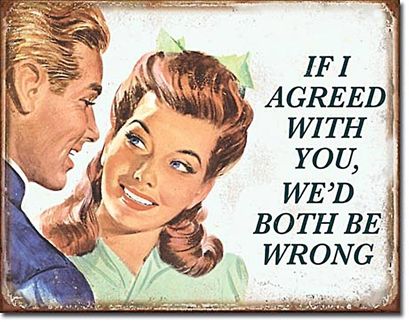 If I Agreed With You, We'd Both Be Wrong Metal Sign    (de)