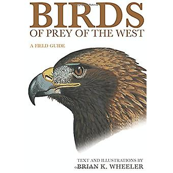 Birds of Prey of the West - A Field Guide by Brian K. Wheeler - 978069