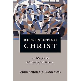 Representing Christ - A Vision for the Priesthood of All Believers by