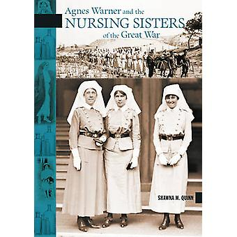 Agnes Warner and the Nursing Sisters of the Great War by Shawna M Qui