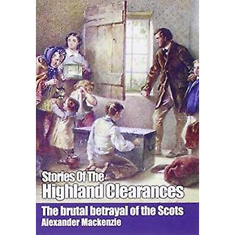 Stories of the Highland Clearances (New edition) by Alexander Mackenz