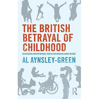 The British Betrayal of Childhood - Challenging Uncomfortable Truths a
