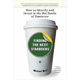 Finding the Next Starbucks - How to Identify and Invest in the Hot Sto