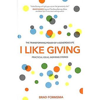 I Like Giving - Experience the Daily Miracle of the Generous Life by B