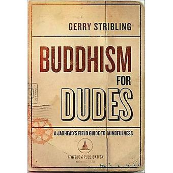 Buddhism for Dudes - A Jarhead's Field Guide to Mindfulness by Gerry S