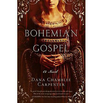 Bohemian Gospel - A Novel by Dana Chamblee Carpenter - 9781681772424 B
