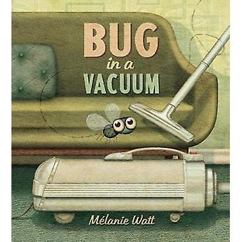 Bug in A Vacuum by Melanie Watt - 9781770496453 Book