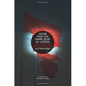Home from the Dark Side of Utopia - A Journey Through American Revolut