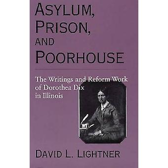 Asylum - Prison - and Poorhouse - The Writings and Reform Work of Doro