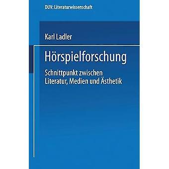 Hrspielforschung  Schnittpunkt zwischen Literatur Medien und sthetik by Ladler & Karl