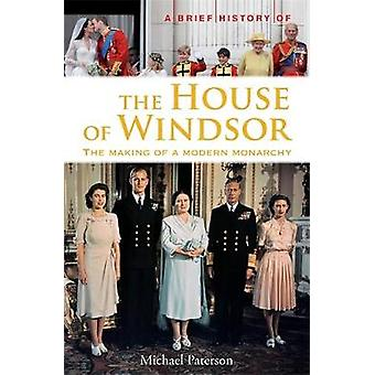 A Brief History of the House of Windsor by Michael Paterson
