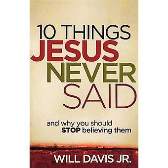10 ting Jesus sagt aldrig - og hvorfor du skal stoppe med at tro dem ved