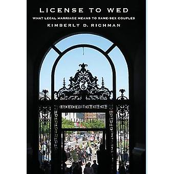 License to Wed - What Legal Marriage Means to Same-Sex Couples by Kimb